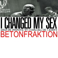 betonfraktion-i-changed-my-sex